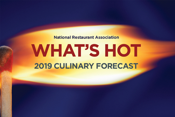 NRA 2019 What's Hot Culinary Forecast